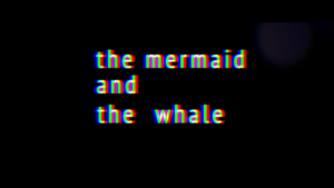 The Whale and the Mermaid